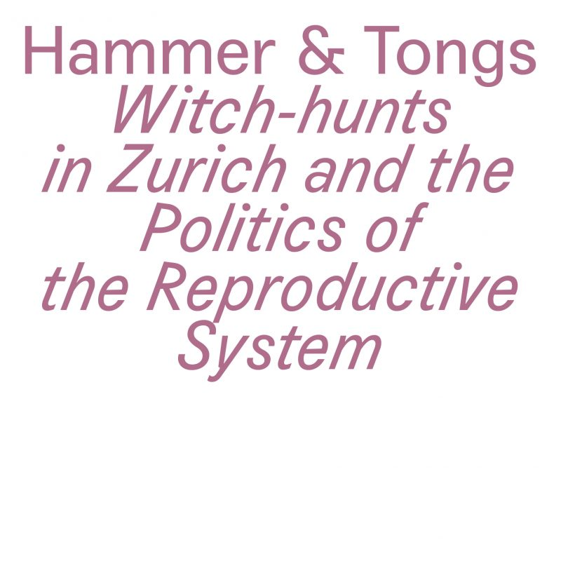Hammer & Tongs. Witch-hunts in Zurich and the Politics of the Reproductive System